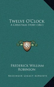 Cover of: Twelve O'Clock: A Christmas Story (1861) | Frederick William Robinson