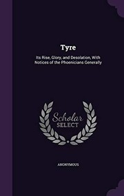 Cover of: Tyre: Its Rise, Glory, and Desolation, With Notices of the Phoenicians Generally | Anonymous