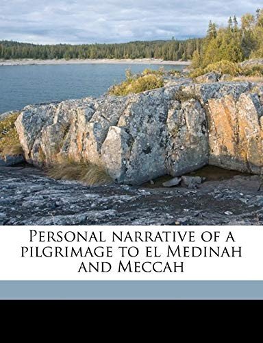 Personal narrative of a pilgrimage to el Medinah and Meccah by Richard Francis Burton
