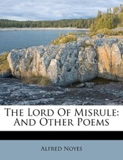Cover of: The Lord Of Misrule: And Other Poems | Alfred Noyes