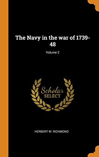 The Navy in the War of 1739-48; Volume 2 by Herbert W Richmond