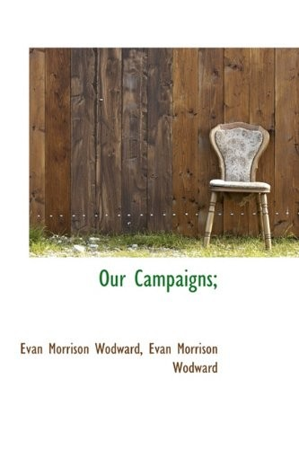 Our Campaigns; by Evan Morrison Wodward