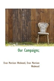 Cover of: Our Campaigns; | Evan Morrison Wodward
