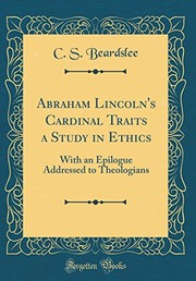 Cover of: Abraham Lincoln's Cardinal Traits a Study in Ethics: With an Epilogue Addressed to Theologians (Classic Reprint) | C. S. Beardslee