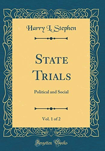 State Trials, Vol. 1 of 2: Political and Social (Classic Reprint) by Harry L. Stephen