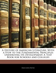 Cover of: A History of American Literature: With a View to the Fundamental Principles Underlying Its Development: A Text Book for Schools and Colleges | Fred Lewis Pattee