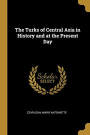 Cover of: The Turks of Central Asia in History and at the Present Day | Czaplicka Marie Antoinette