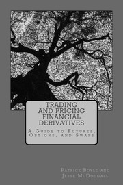 Cover of: Trading and Pricing Financial Derivatives: A Guide to Futures, Options, and Swaps | Patrick Boyle, Jesse McDougall