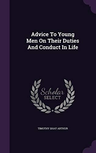 Advice to Young Men on Their Duties and Conduct in Life by Timothy Shay Arthur