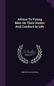 Cover of: Advice to Young Men on Their Duties and Conduct in Life | Timothy Shay Arthur