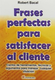 Cover of: Frases perfectas para satisfacer al cliente / Perfect phrases for customer satisfaction (Spanish Edition) | Robert Bacal