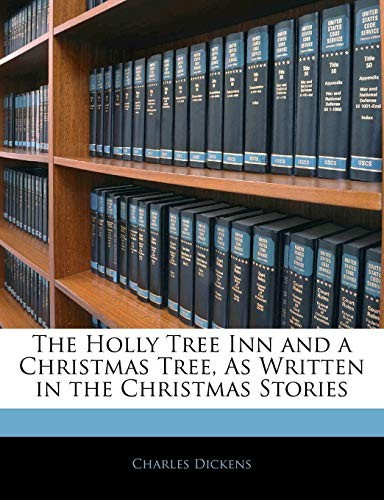 The Holly Tree Inn and a Christmas Tree, As Written in the Christmas Stories by Charles Dickens