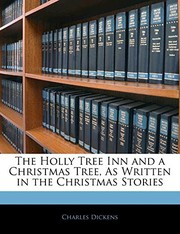 Cover of: The Holly Tree Inn and a Christmas Tree, As Written in the Christmas Stories | Charles Dickens