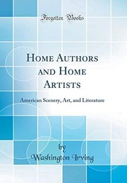 Cover of: Home Authors and Home Artists: American Scenery, Art, and Literature (Classic Reprint) | Washington Irving