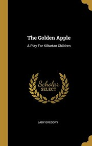 Cover of: The Golden Apple: A Play For Kiltartan Children | Lady Gregory