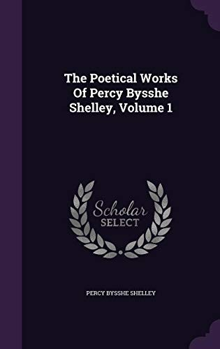 The Poetical Works Of Percy Bysshe Shelley, Volume 1 by Percy Bysshe Shelley
