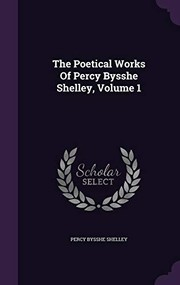 Cover of: The Poetical Works Of Percy Bysshe Shelley, Volume 1 | Percy Bysshe Shelley