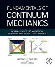 Cover of: Fundamentals of Continuum Mechanics: With Applications to Mechanical, Thermomechanical, and Smart Materials | Stephen Bechtel, Robert Lowe