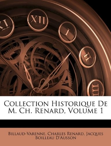 Collection Historique De M. Ch. Renard, Volume 1 (French Edition) by Billaud-Varenne, Charles Renard, Jacques Boilleau D'Ausson