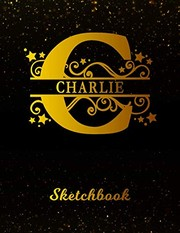 Cover of: Charlie Sketchbook: Letter C Personalized First Name Personal Drawing Sketch Book for Artists & Illustrators | Black Gold Space Glittery Effect Cover ... & Art Workbook | Create & Learn to Draw | CUSTOMEYES PUBLICATIONS