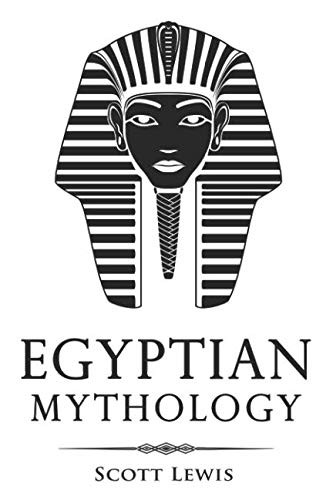 Egyptian Mythology: Classic Stories of Egyptian Myths, Gods, Goddesses, Heroes, and Monsters (Classical Mythology) by Scott Lewis