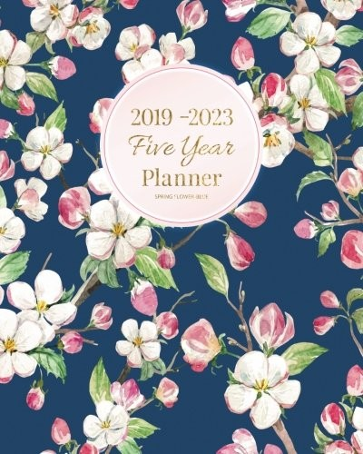 2019-2023 Five Year Planner Spring Flower -Blue: 60 Months Planner and Calendar,Monthly Calendar Planner, Agenda Planner and Schedule Organizer, ... years (5 year calendar/5 year diary/8 x 10) by Ariana Planner