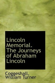 Cover of: Lincoln Memorial. The Journeys of Abraham Lincoln | Coggeshall William Turner