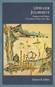 Cover of: Upriver Journeys: Diaspora and Empire in Southern China, 1570–1850 (Harvard-Yenching Institute Monograph Series) | Steven B. Miles
