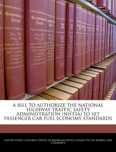 A BILL TO AUTHORIZE THE NATIONAL HIGHWAY TRAFFIC SAFETY ADMINISTRATION (NHTSA) TO SET PASSENGER CAR FUEL ECONOMY STANDARDS by