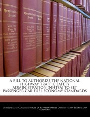 Cover of: A BILL TO AUTHORIZE THE NATIONAL HIGHWAY TRAFFIC SAFETY ADMINISTRATION (NHTSA) TO SET PASSENGER CAR FUEL ECONOMY STANDARDS |