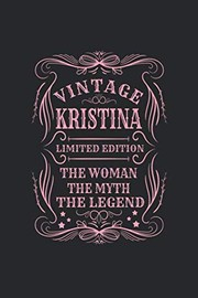 Cover of: Vintage Kristina Limited Edition The Woman The Myth The Legend: First Name Funny Sayings Personalized Customized Names Gift Birthday Girl Women Mother's Day Notebook Journal | Day Writing Journals