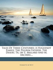 Cover of: Tales Of Three Centuries: A Huguenot Family, The Pilgrim Fathers, The Desert, Tr. (by E. Millard And M. Archer).... | Henriette de Witt