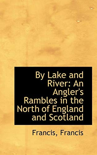 By Lake and River: An Angler's Rambles in the North of England and Scotland by Francis Francis