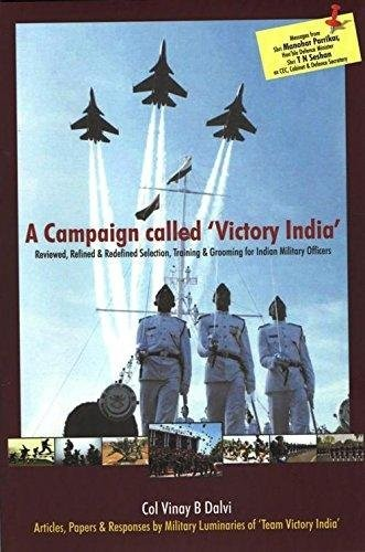 A Campaign Called 'Victory India': Reviewed, Refined & Redefined Selection, Training & Grooming for Indian Military Officers by Col Vinay B Dalvi