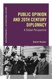 Cover of: Public Opinion and 20th-Century Diplomacy: A Global Perspective (New Approaches to International History) | Daniel Hucker