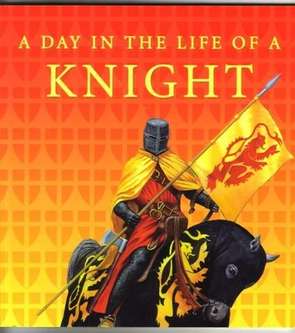 A Day in the Life of A Knight by Andrea Hopkins