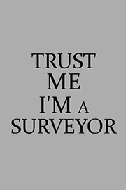 Cover of: Trust Me I'm A Surveyor: Notebook, Journal or Planner | Size 6 x 9 | 110 Lined Pages | Office Equipment | Great Gift idea for Christmas or Birthday for a Surveyor | Surveyor Publishing
