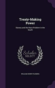 Cover of: Treaty-Making Power: Slavery and the Race Problem in the South | William Henry Fleming