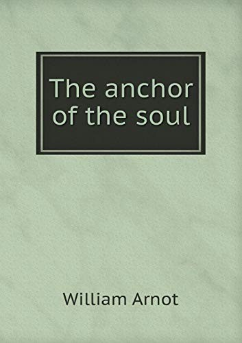 The anchor of the soul by William Arnot