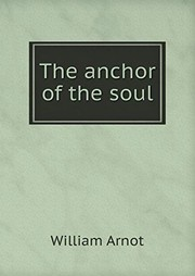 Cover of: The anchor of the soul | William Arnot