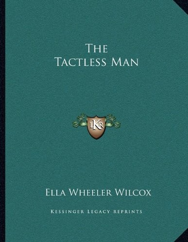 The Tactless Man by Ella Wheeler Wilcox