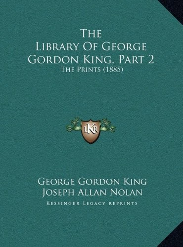The Library Of George Gordon King, Part 2: The Prints (1885) by George Gordon King, Joseph Allan Nolan