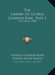 Cover of: The Library Of George Gordon King, Part 2: The Prints (1885) | George Gordon King, Joseph Allan Nolan