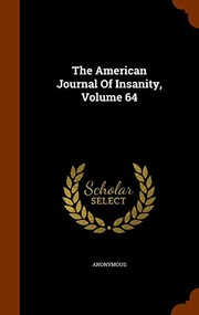 Cover of: The American Journal Of Insanity, Volume 64 | Anonymous