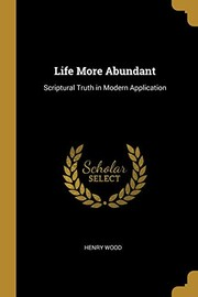 Cover of: Life More Abundant: Scriptural Truth in Modern Application | Henry Wood