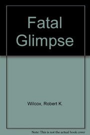 Cover of: Fatal Glimpse | Robert K. Wilcox