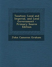 Cover of: Taxation: Local and Imperial, and Local Government - Primary Source Edition | John Cameron Graham