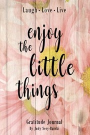 Cover of: Enjoy the Little Things - Gratitude Journal (Night Fairy's Gratitude Journals Collection) (Volume 5) | Judy Sery-Barski