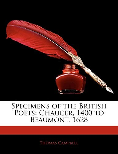 Specimens of the British Poets: Chaucer, 1400 to Beaumont, 1628 by Thomas Campbell