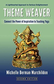 Cover of: Theme Weaver: Connect the Power of Inspiration to Teaching Yoga | Michelle Berman Marchildon